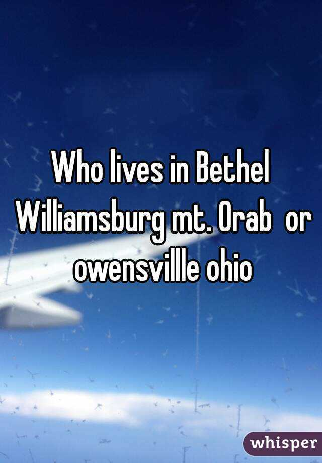 Who lives in Bethel Williamsburg mt. Orab  or owensvillle ohio