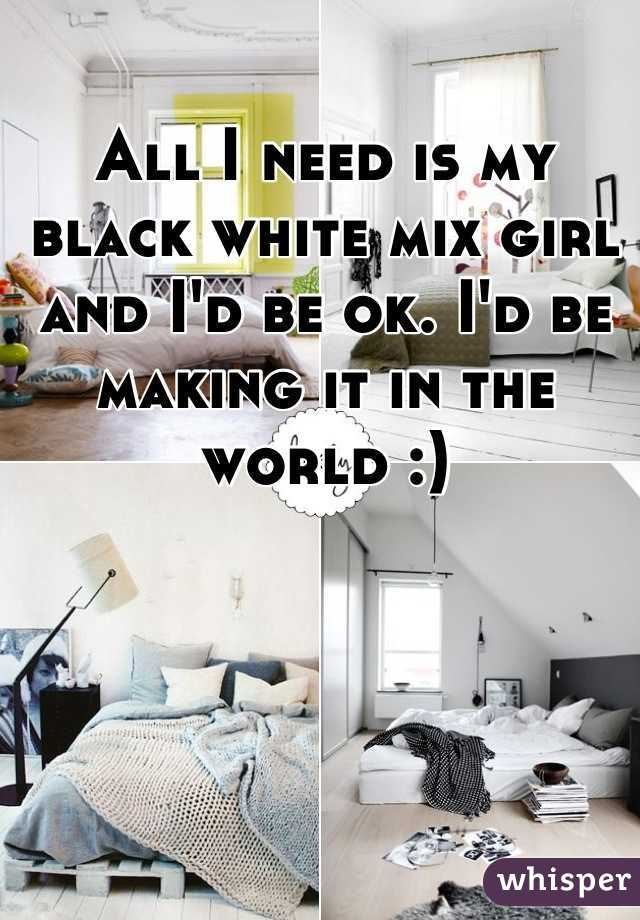 All I need is my black white mix girl and I'd be ok. I'd be making it in the world :)