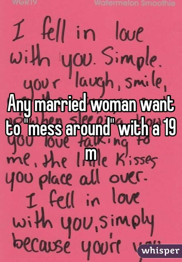 """Any married woman want to """"mess around"""" with a 19 m"""
