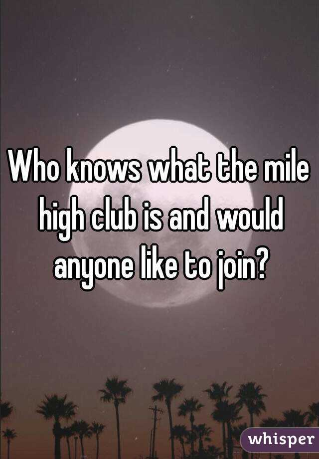 Who knows what the mile high club is and would anyone like to join?