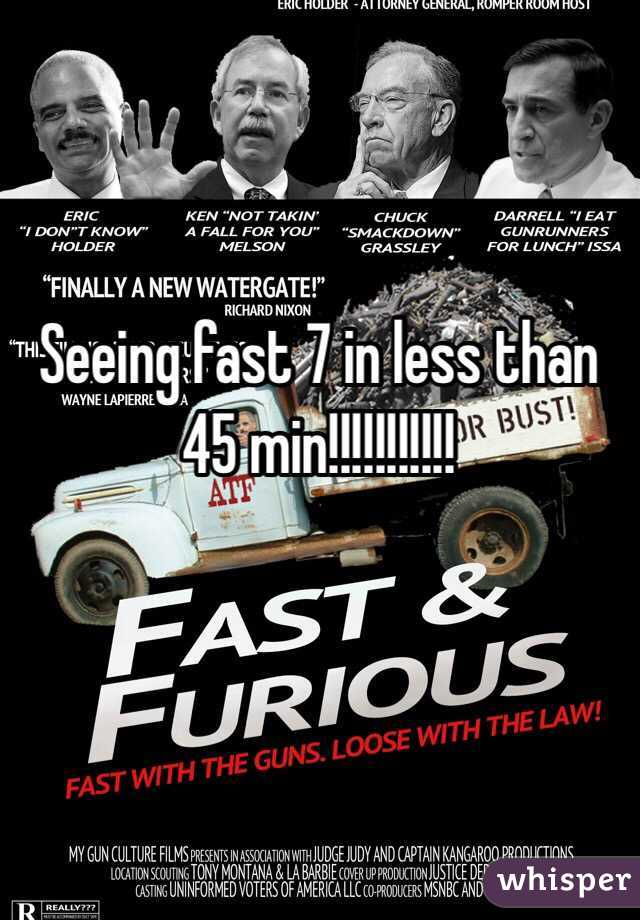 Seeing fast 7 in less than 45 min!!!!!!!!!!!