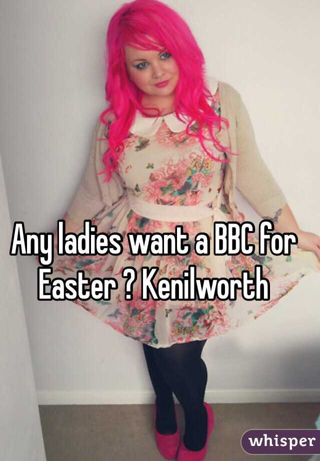 Any ladies want a BBC for Easter ? Kenilworth