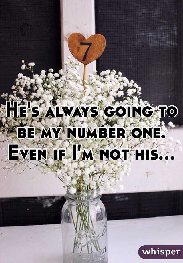 He's always going to be my number one. Even if I'm not his...