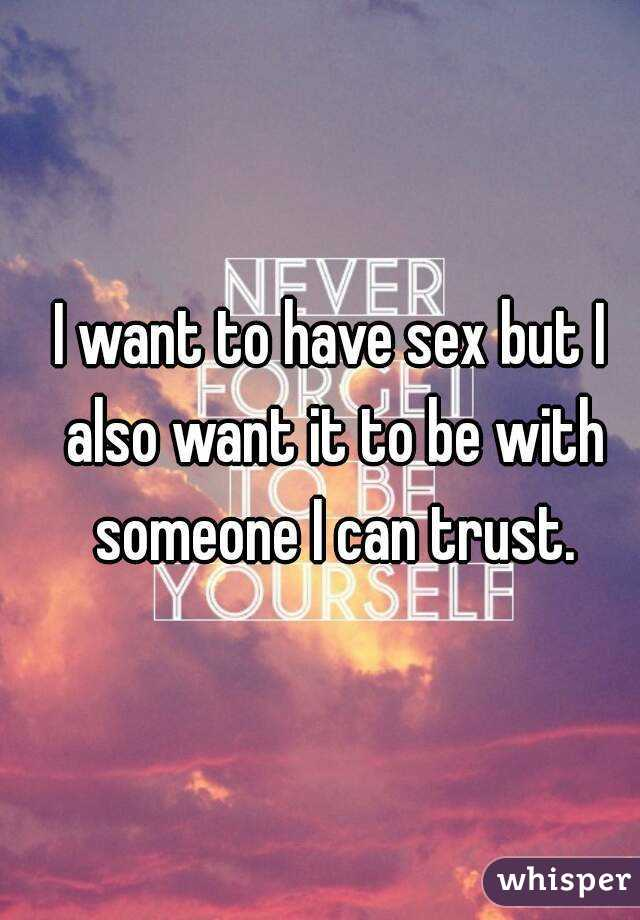 I want to have sex but I also want it to be with someone I can trust.