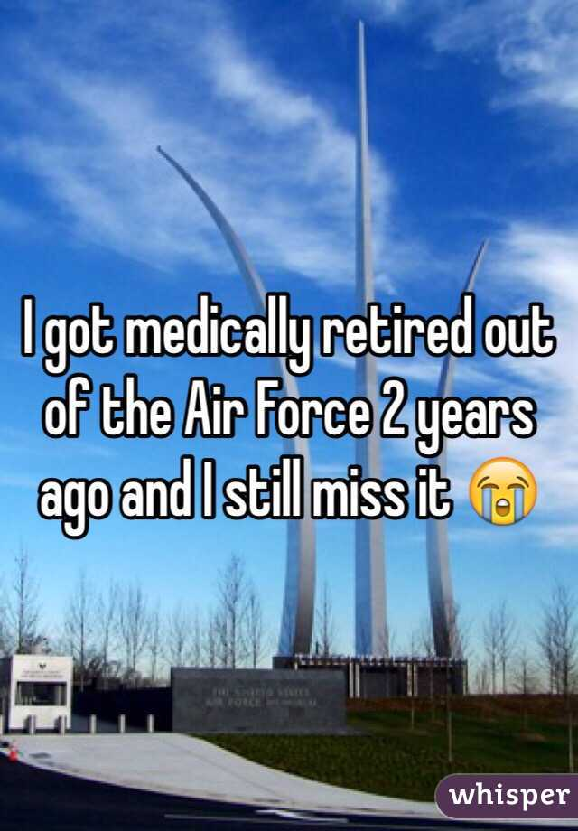 I got medically retired out of the Air Force 2 years ago and I still miss it 😭