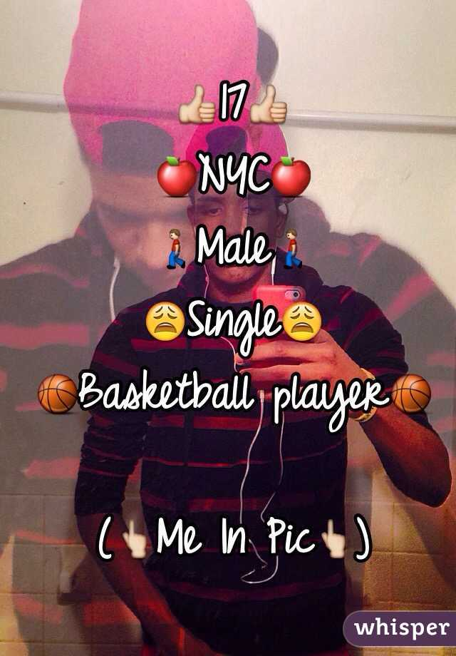 👍17👍 🍎NYC🍎 🚶Male🚶 😩Single😩 🏀Basketball player🏀  (👆Me In Pic👆)