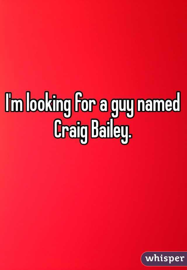 I'm looking for a guy named Craig Bailey.