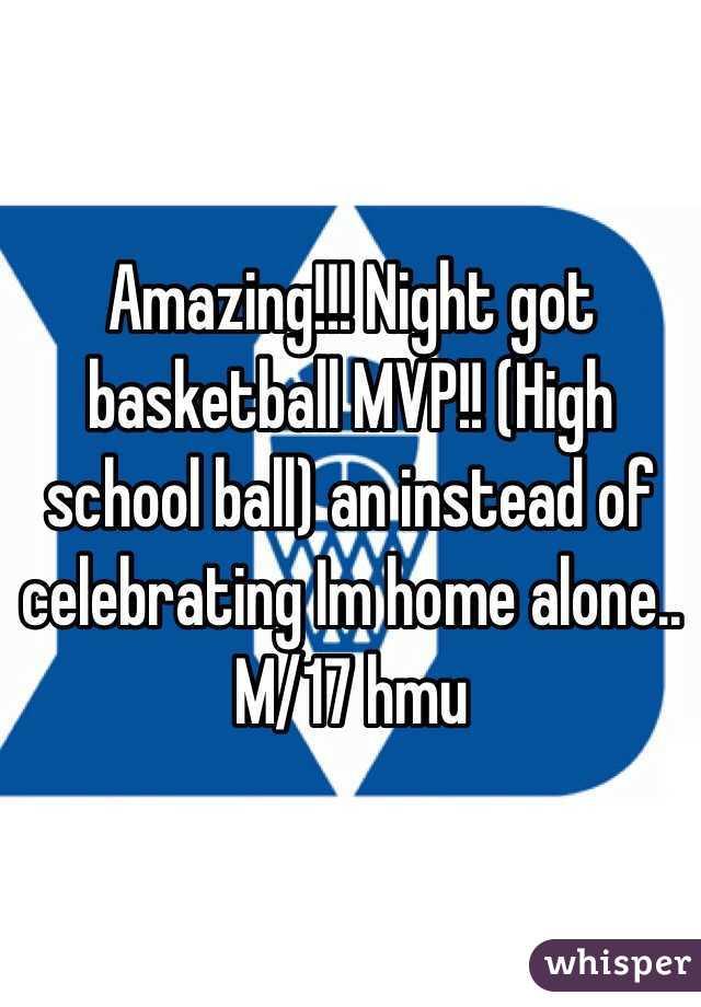 Amazing!!! Night got basketball MVP!! (High school ball) an instead of celebrating Im home alone.. M/17 hmu