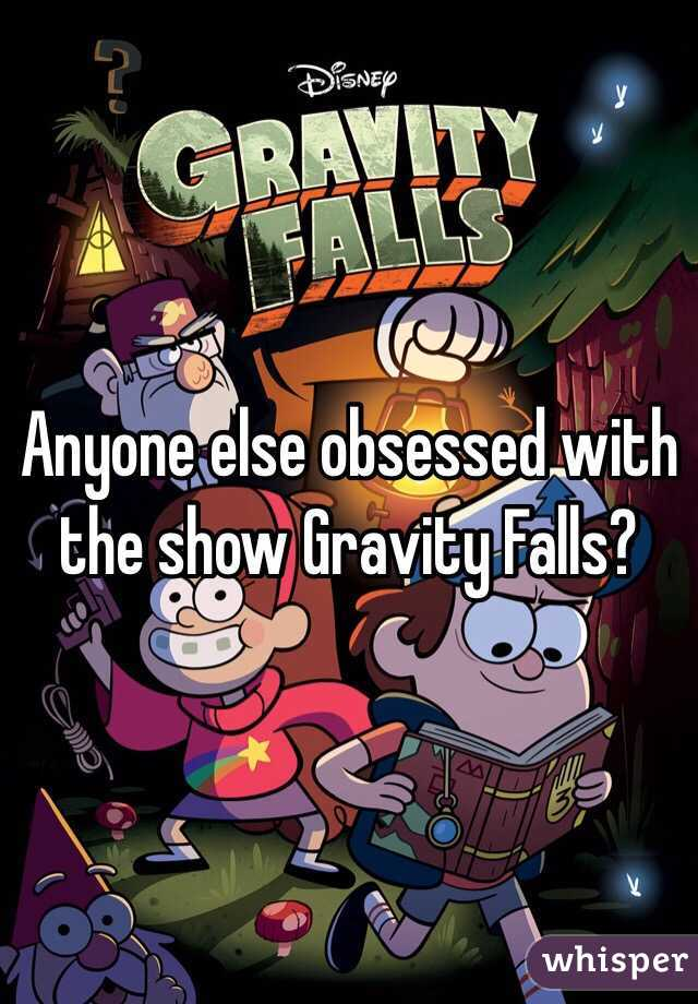 Anyone else obsessed with the show Gravity Falls?