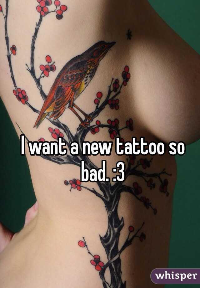 I want a new tattoo so bad. :3