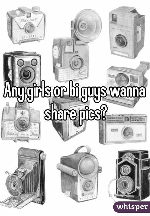 Any girls or bi guys wanna share pics?