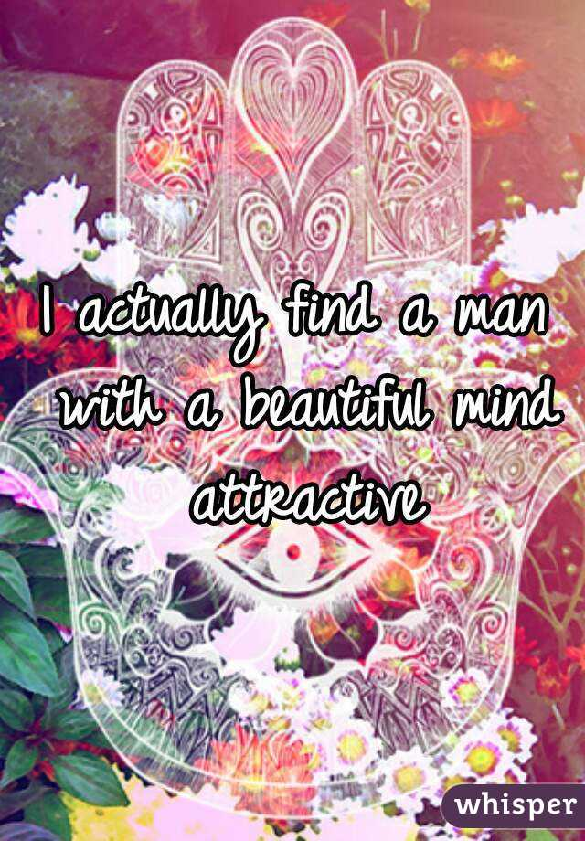 I actually find a man with a beautiful mind attractive