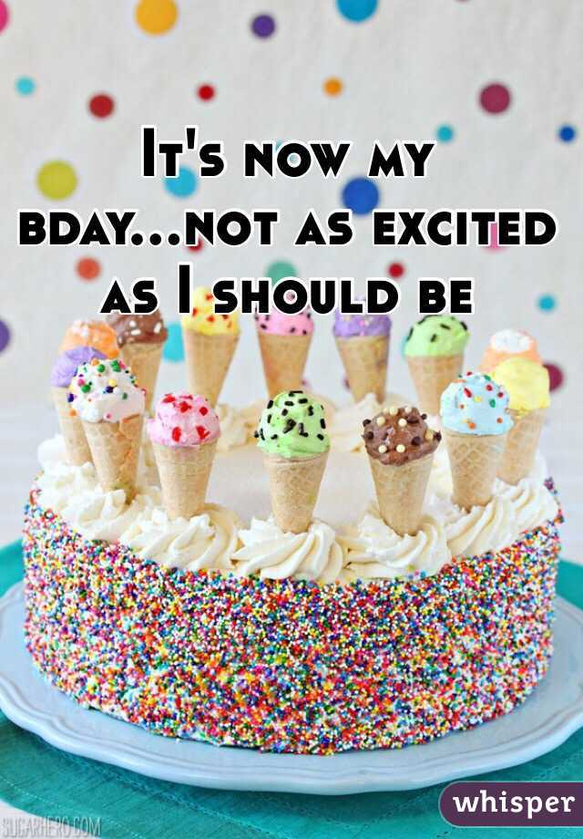 It's now my bday...not as excited as I should be