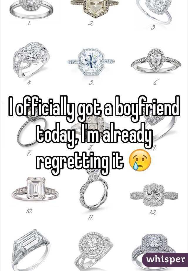 I officially got a boyfriend today, I'm already regretting it 😢