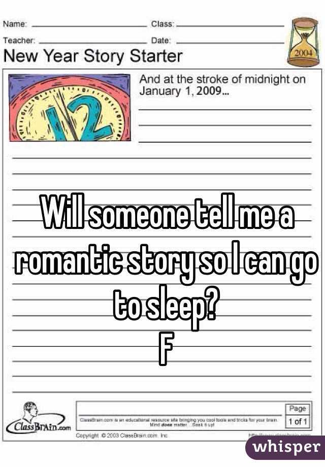Will someone tell me a romantic story so I can go to sleep? F