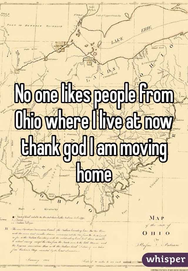 No one likes people from Ohio where I live at now thank god I am moving home