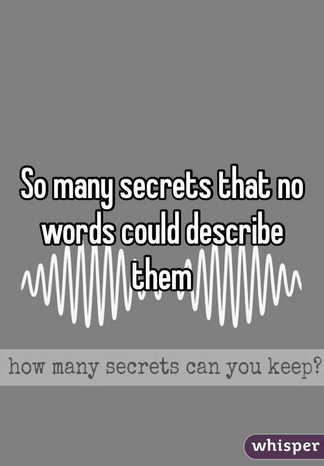 So many secrets that no words could describe them