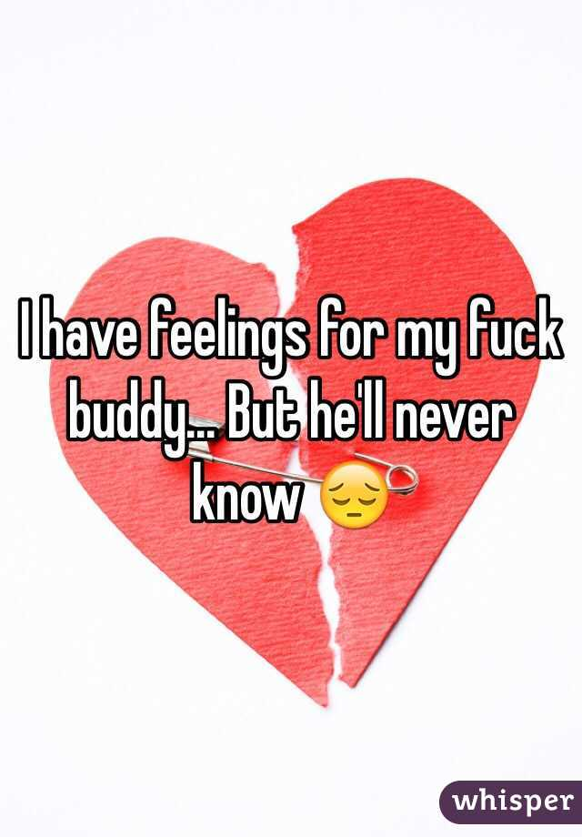 I have feelings for my fuck buddy... But he'll never know 😔