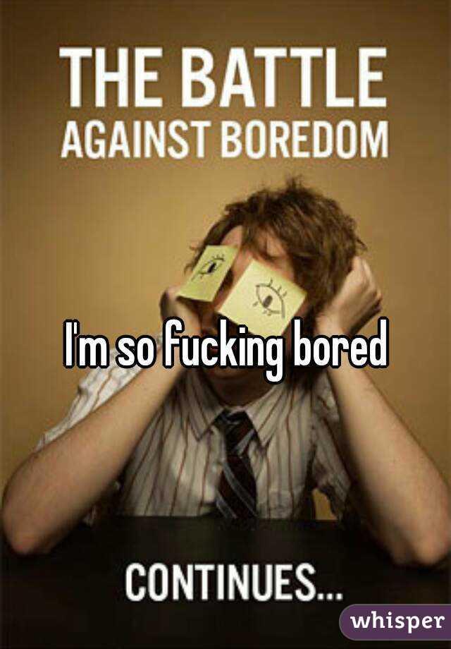 Fucking bored com