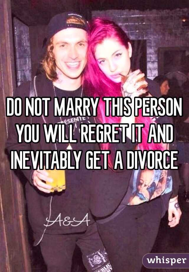 do not marry this person you will regret it and inevitably get a