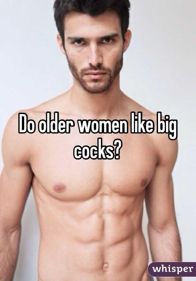 Older women like big cocks