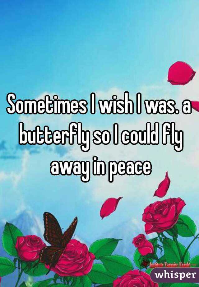 i wish i was a butterfly