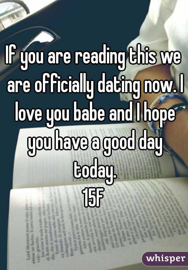 If youre reading this we are now dating
