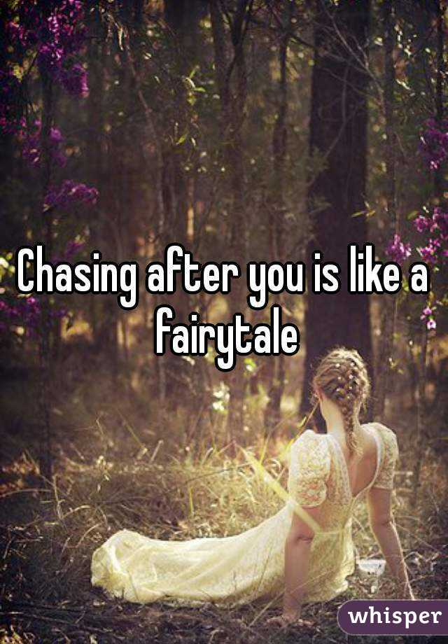 Chasing After You Is Like A Fairytale