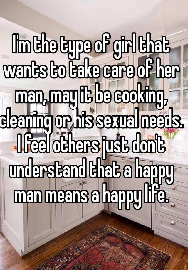I M The Type Of Girl That Wants To Take Care Of Her Man May It Be