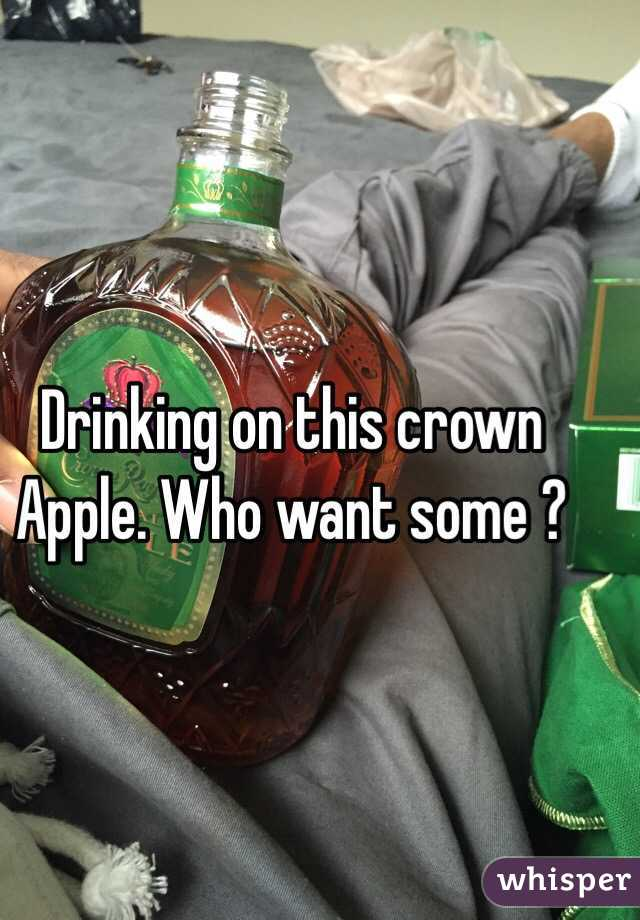 Drinking on this crown Apple. Who want some ?