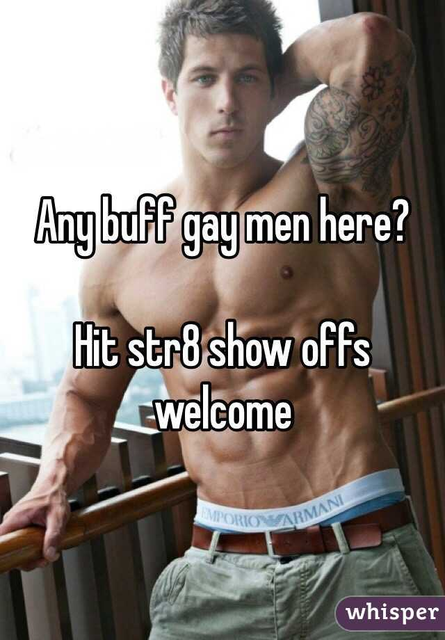 Any buff gay men here?   Hit str8 show offs welcome
