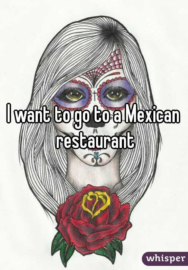 I want to go to a Mexican restaurant