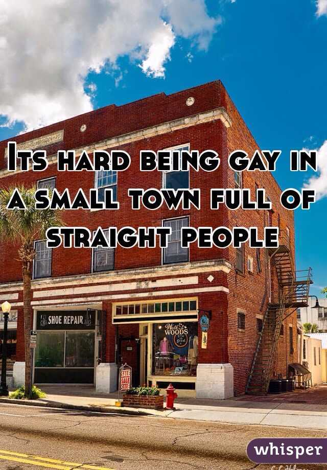 Its hard being gay in a small town full of straight people