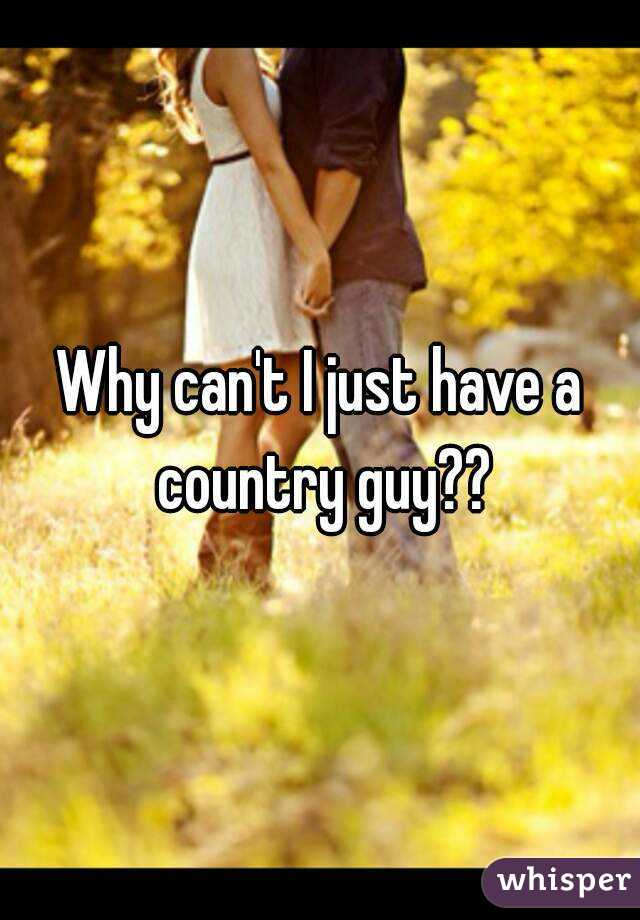Why can't I just have a country guy??