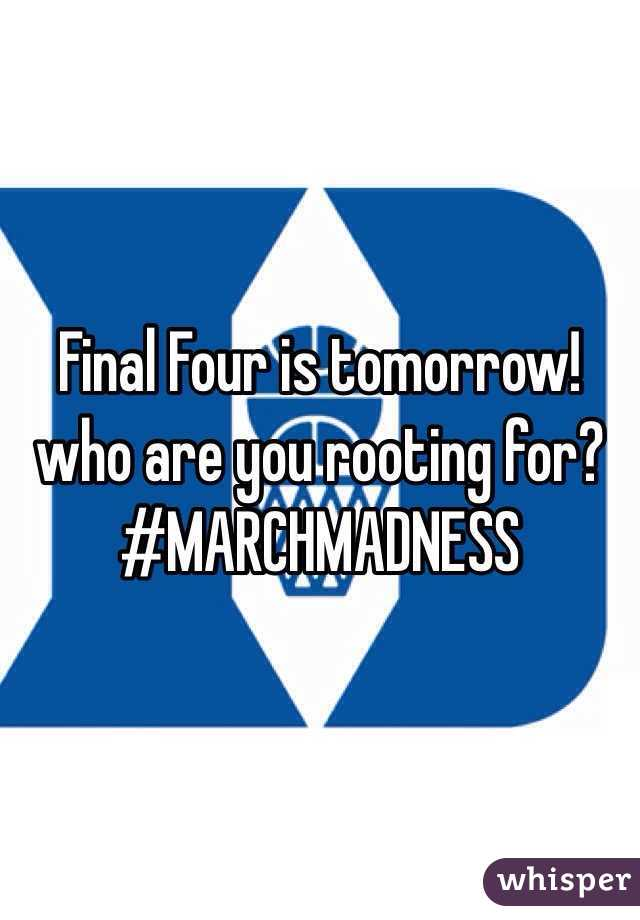 Final Four is tomorrow!  who are you rooting for? #MARCHMADNESS