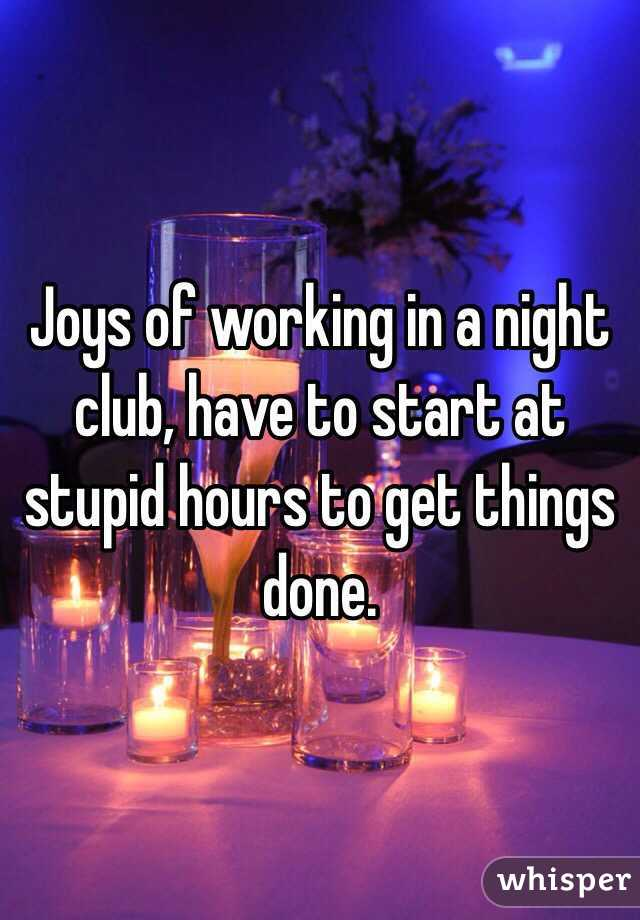 Joys of working in a night club, have to start at stupid hours to get things done.