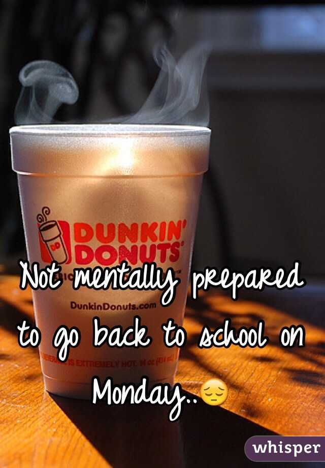Not mentally prepared to go back to school on Monday..😔