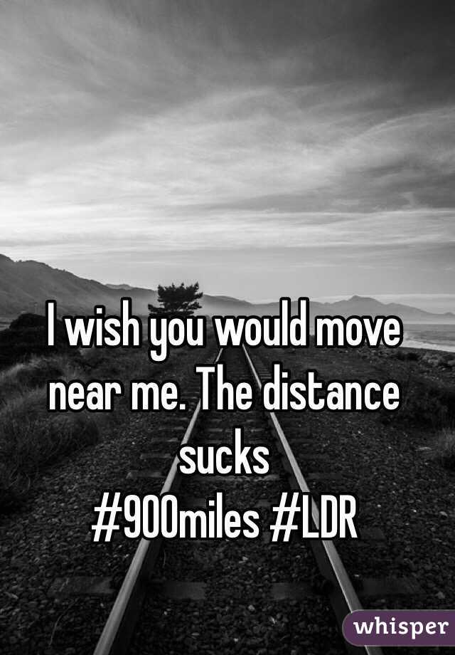 I wish you would move near me. The distance sucks  #900miles #LDR