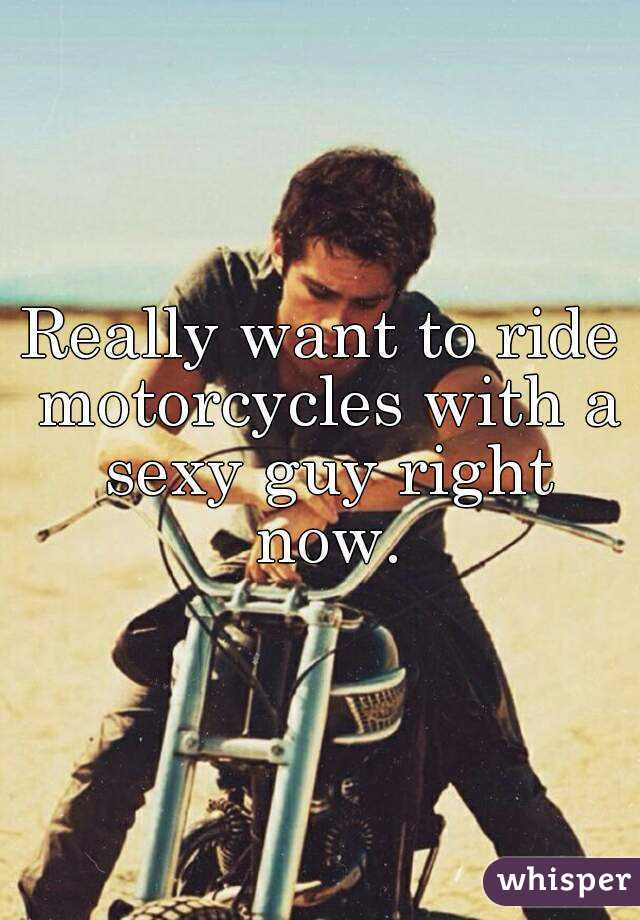 Really want to ride motorcycles with a sexy guy right now.