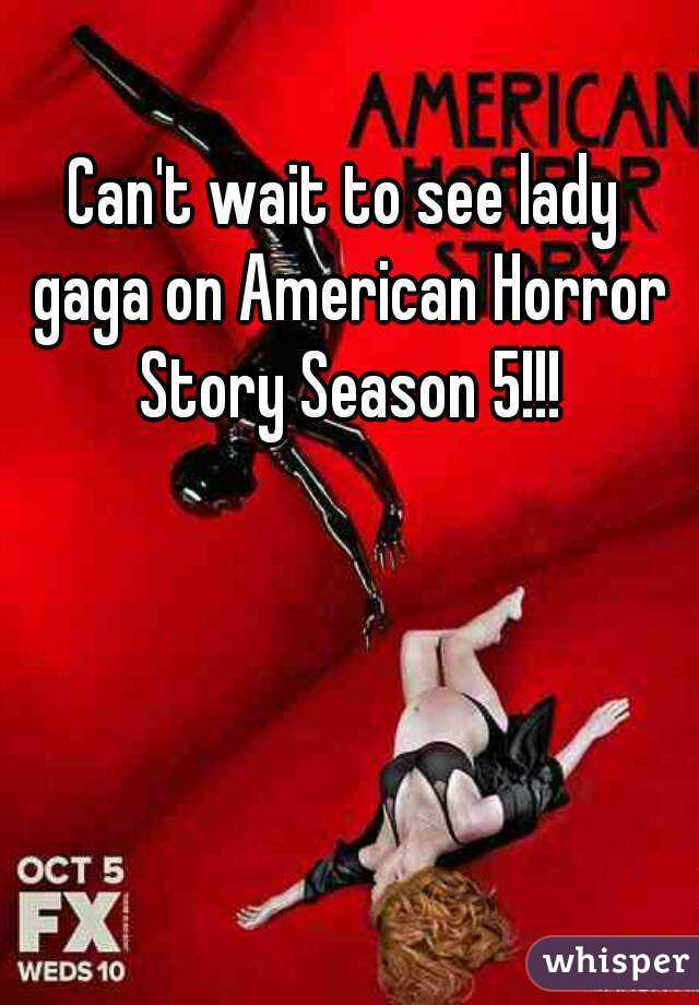 Can't wait to see lady gaga on American Horror Story Season 5!!!