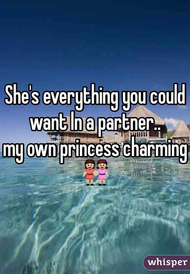 She's everything you could want In a partner.. my own princess charming 👭