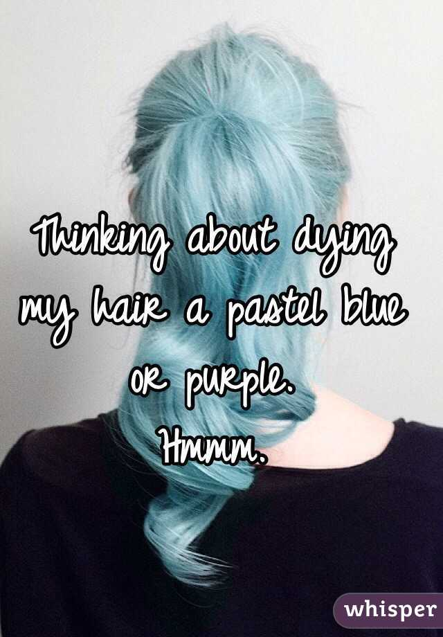 Thinking about dying my hair a pastel blue or purple.  Hmmm.