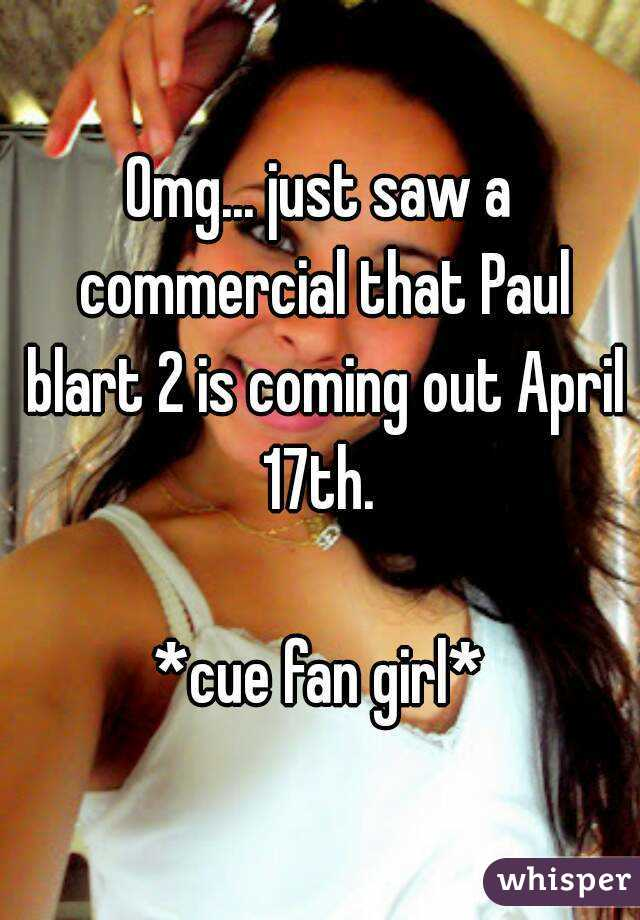 Omg... just saw a commercial that Paul blart 2 is coming out April 17th.   *cue fan girl*