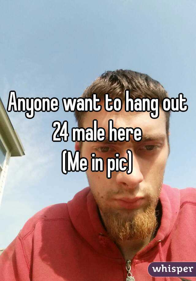 Anyone want to hang out 24 male here  (Me in pic)