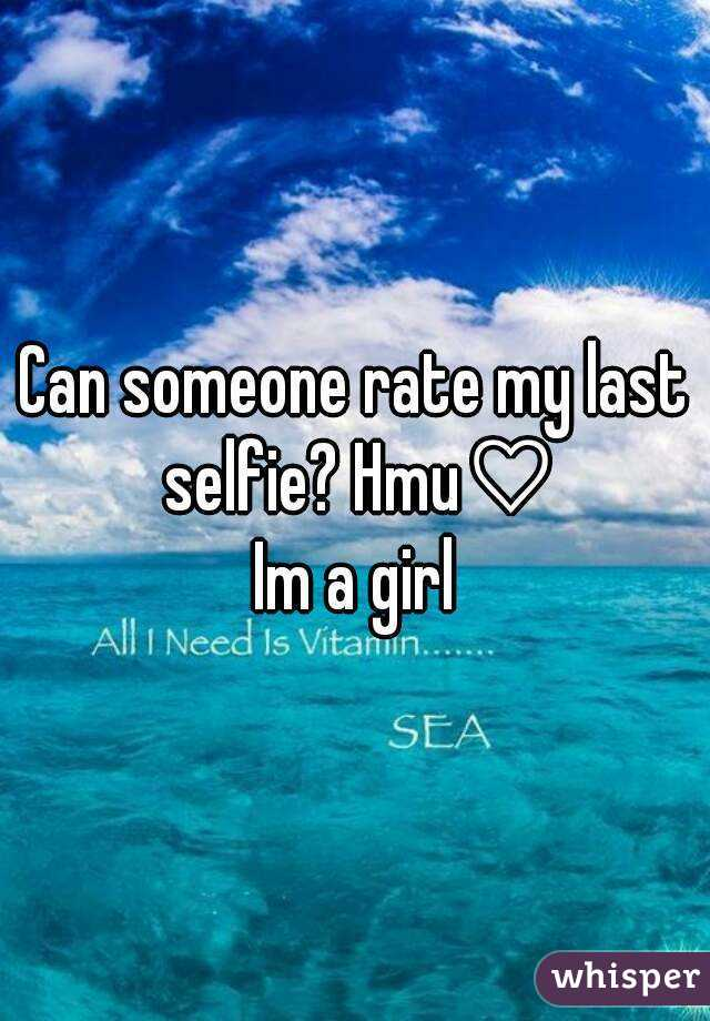 Can someone rate my last selfie? Hmu♡ Im a girl