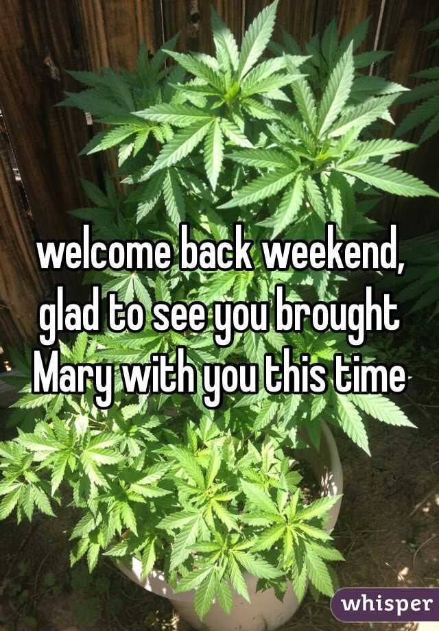 welcome back weekend, glad to see you brought Mary with you this time