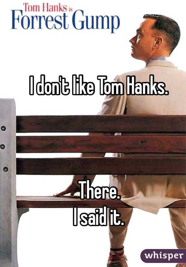 I don't like Tom Hanks.    There. I said it.