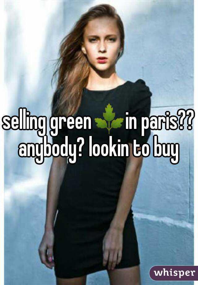 selling green🌿in paris?? anybody? lookin to buy