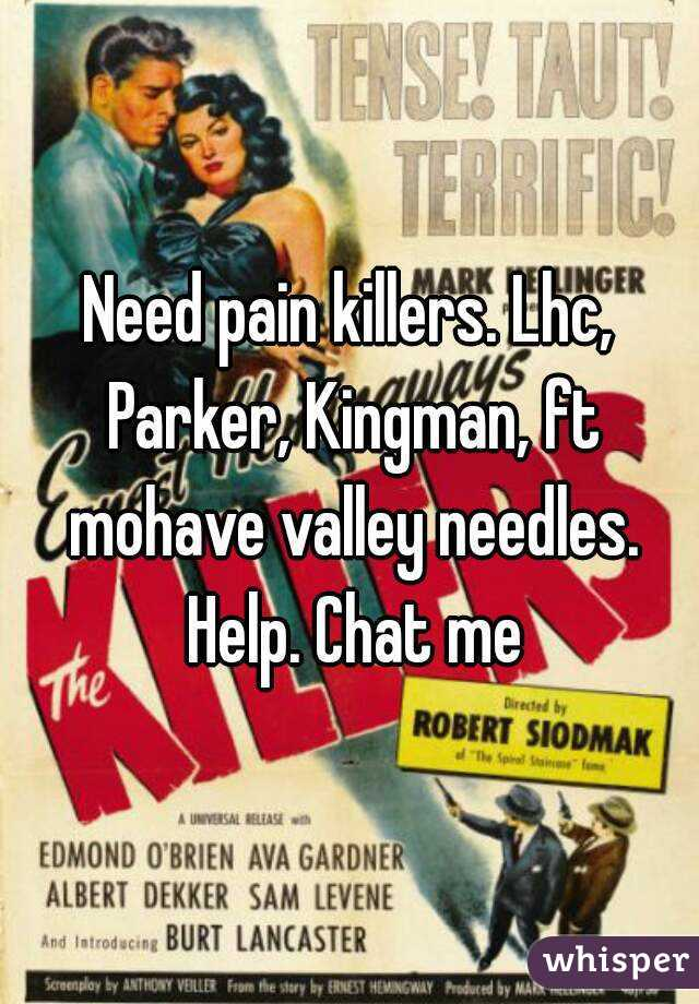 Need pain killers. Lhc, Parker, Kingman, ft mohave valley needles. Help. Chat me