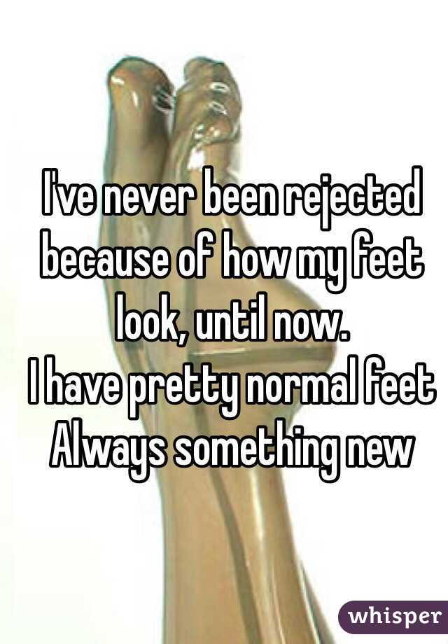 I've never been rejected because of how my feet look, until now.  I have pretty normal feet Always something new